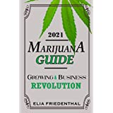 MARIJUANA GUIDE 2021: GROWING & BUSINESS REVOLUTION (MARIJUANA/CANNABIS Growing & Business Book 2)