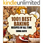 1001 Best Baking Recipes of All Time: A Baking Cookbook with Over 1001 Recipes Book For Baking Basics such as Bread, Cakes, C