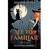 All Too Familiar (Accidental Familiar Book 1)