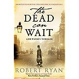 The Dead Can Wait: A Doctor Watson Thriller (A Dr. Watson Thriller Book 2)