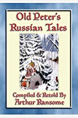 OLD PETERS RUSSIAN TALES - 20 illustrated Russian Children's Stories: Illustrated Tales from the Steppe and Forests of Russia (Myths, Legend and Folk Tales from Around the World) Kindle Edition