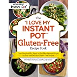 The I Love My Instant Pot(r) Gluten-Free Recipe Book: From Zucchini Nut Bread to Fish Taco Lettuce Wraps, 175 Easy and Delici