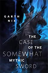 The Case of the Somewhat Mythic Sword: A Tor.com Original Kindle Edition