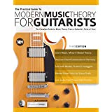 The Practical Guide to Modern Music Theory for Guitarists: The complete guide to music theory from a guitarist's point of vie