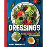 Dressings: Over 200 Recipes for the Perfect Salads, Marinades, Sauces, and Dips (Salad Cookbook, Vegetarian Recipes, Vegan Co