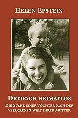 Dreifach heimatlos: Die Suche einer Tochter nach der verlorenen Welt ihrer Mutter (German Edition) Kindle Edition