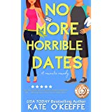 No More Horrible Dates: A laugh-out-loud sweet romantic comedy of love, friendship . . . and tea (High Tea Book 3)