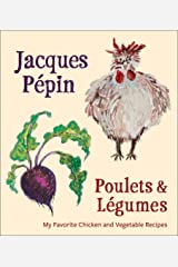 Poulets & Légumes: My Favorite Chicken and Vegetable Recipes Kindle Edition