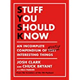 Stuff You Should Know: An Incomplete Compendium of Mostly Interesting Things