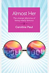 Almost Her: The Strange Dilemma of Being Nearly Famous Kindle Edition