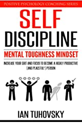 Self-Discipline: Mental Toughness Mindset: Increase Your Grit and Focus to Become a Highly Productive (and Peaceful!) Person (Master Your Self Discipline Book 1) Kindle Edition