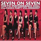 SEVEN ON SEVEN ~Cha-DANCE Party Vol.7