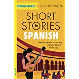 Short Stories in Spanish for Intermediate Learners: Read for pleasure at your level, expand your vocabulary and learn Spanish