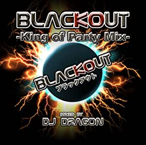 BLACKOUT-King of Party Mix -mixed by DJ DRAGON