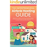 The Entrepreneurial Airbnb Hosting Guide: Super Host Your Way to Personal and Financial Freedom and Grow Your Wealth with Ins