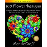 100 Flower Designs: Coloring Book For Adults Featuring Flowers, Vases, Bunches, and a Variety of Flower Designs