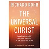The Universal Christ: How a Forgotten Reality Can Change Everything We See, Hope For and Believe