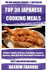 Top 30 Healthy, Popular, Delicious And Simple Japanese Appetizer, Main Dish And Salad Meals You Must Eat Before You Die Kindle Edition