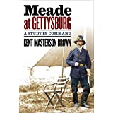 Meade at Gettysburg: A Study in Command (Civil War America)