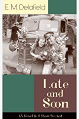 Late and Soon (A Novel & 8 Short Stories): From the Renowned Author of The Diary of a Provincial Lady and The Way Things Are, Including The Bond of Union, ... & Time Work Wonders (Bloomsbury Reader) Kindle Edition