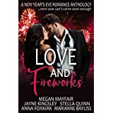 Love and Fireworks: A New Year's Eve Romance Anthology: ... because next year can't come soon enough