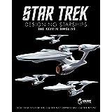 Star Trek: Designing Starships Volume 3: The Kelvin Timeline (Star Trek Designing Starships)