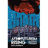 Afrofuturism Rising: The Literary Prehistory of a Movement (New Suns: Race, Gender, and Sexuality)