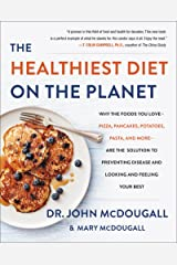 The Healthiest Diet on the Planet: Why the Foods You Love - Pizza, Pancakes, Potatoes, Pasta, and More - Are the Solution to Preventing Disease and Looking ... to Preventing Disease and Looking and) Kindle Edition
