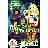 That Rex Gotta Roar: Magic and Mayhem Universe (Maidens of Mayhem Book 4)