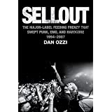 Sellout: The Major-Label Feeding Frenzy That Swept Punk, Emo, and Hardcore (1994–2007)