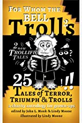 For Whom the Bell Trolls: 25 Tales of Terror, Triumph & Trolls Kindle Edition