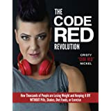 The Code Red Revolution: How Thousands of People are Losing Weight and Keeping It Off WITHOUT Pills, Shakes, Diet Foods, or E