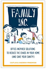 Family Inc: Office-Inspired Solutions to Reduce the Chaos in Your Home (and Save Your Sanity!) Kindle Edition