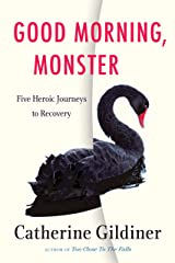 Good Morning, Monster: Five Heroic Journeys to Recovery Kindle Edition