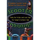 Scooter Mania!: Safe, Fun Tricks and Cool Tips for Today's Hottest Ride