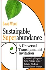 Sustainable Superabundance: A Universal Transhumanist Invitation (Transpolitica Book 4) Kindle Edition
