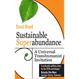 Sustainable Superabundance: A Universal Transhumanist Invitation (Transpolitica Book 4)
