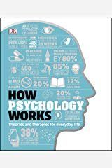 How Psychology Works: The Facts Visually Explained Kindle Edition