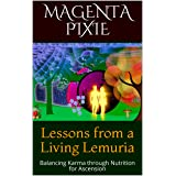 Lessons from a Living Lemuria: Balancing Karma through Nutrition for Ascension (English Edition)