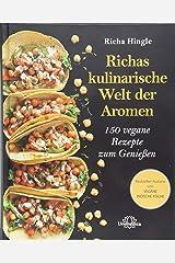 Richas kulinarische Welt der Aromen: 150 vegane Rezepte zum Genießen Hardcover