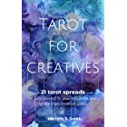 Tarot for Creatives: 21 Tarot Spreads to (Re)Connect to Your Intuition and Ignite That Creative Spark (Creative Tarot Book 2)