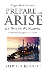 Prepare and Arise: It's Time for the Nations! Kindle Edition