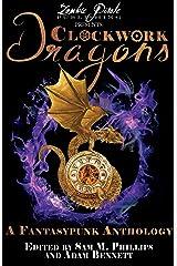 CLOCKWORK DRAGONS: A Fantasypunk Anthology Kindle Edition