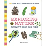 Exploring Nature Activity Book for Kids: 50 Creative Projects to Spark Curiosity in the Outdoors