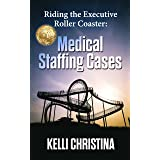Riding The Executive Roller Coaster : Medical Staffing Cases