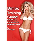 Bimbo Training Guide: Bolted On, Puckered Up and Bent Over