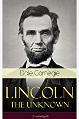 Lincoln - The Unknown (Unabridged): A vivid and fascinating biographical account of Abraham Lincoln's life Kindle Edition