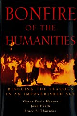 Bonfire of the Humanities: Rescuing the Classics in an Impoverished Age Kindle Edition