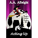 Acting Up (A Wayfair Witches' Cozy Mystery #8)