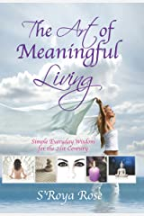 The Art of Meaningful Living: Simple Everyday Wisdom for the 21st Century Kindle Edition